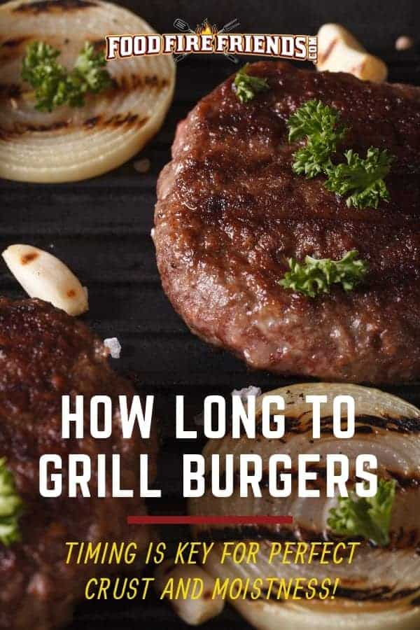 How long to grill burgers written across 2 burgers cooking on a grill